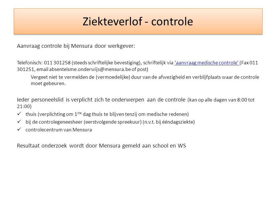 Ziekteverlof - controle Aanvraag controle bij Mensura door werkgever: Telefonisch: 011 301258 (steeds schriftelijke bevestiging), schriftelijk via 'aa