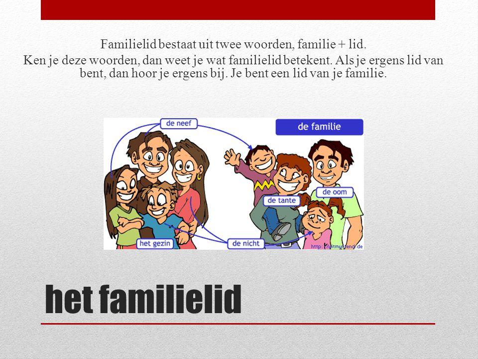 het familielid Familielid bestaat uit twee woorden, familie + lid. Ken je deze woorden, dan weet je wat familielid betekent. Als je ergens lid van ben