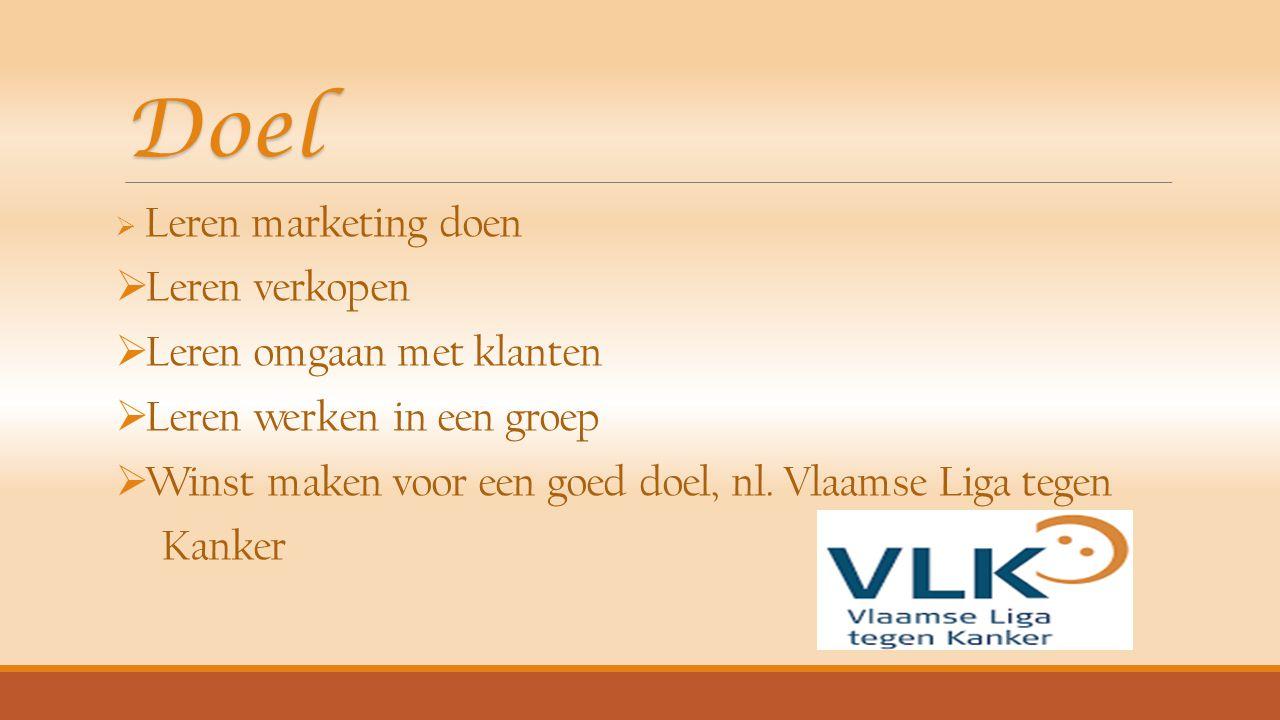 Doel  Leren marketing doen  Leren verkopen  Leren omgaan met klanten  Leren werken in een groep  Winst maken voor een goed doel, nl. Vlaamse Liga