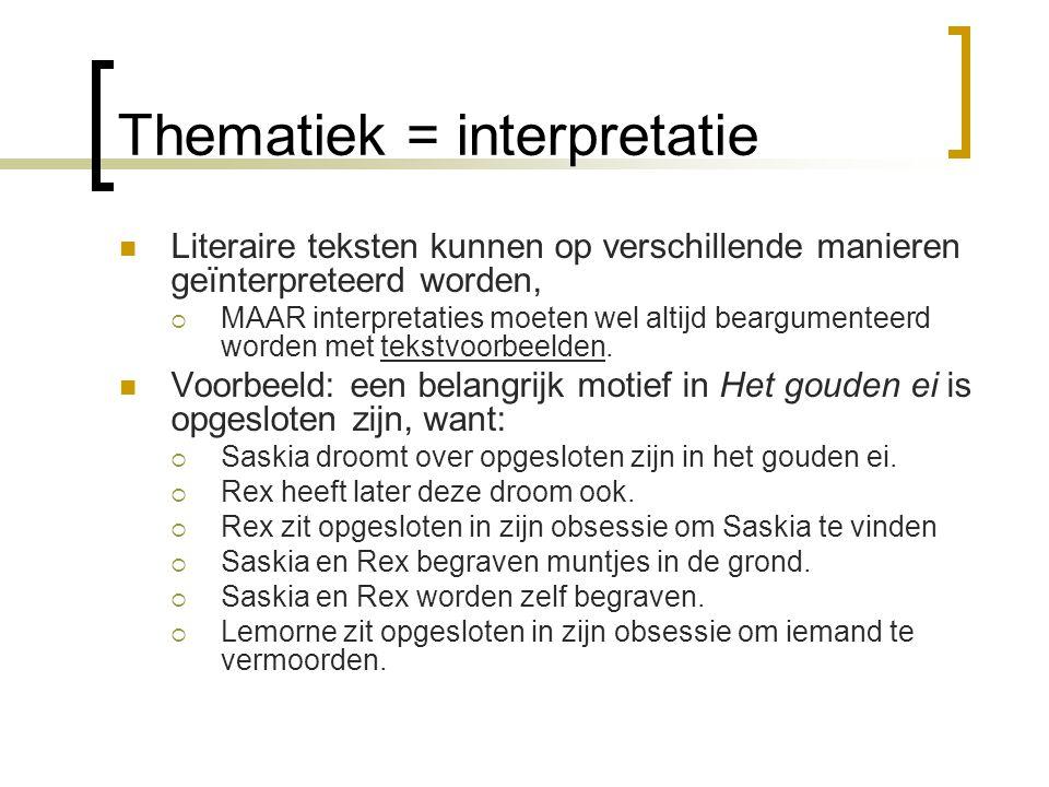 Thematiek = interpretatie Literaire teksten kunnen op verschillende manieren geïnterpreteerd worden,  MAAR interpretaties moeten wel altijd beargumen