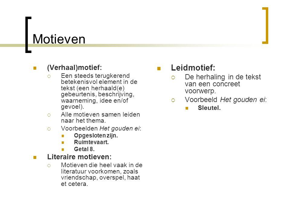 Motieven (Verhaal)motief:  Een steeds terugkerend betekenisvol element in de tekst (een herhaald(e) gebeurtenis, beschrijving, waarneming, idee en/of
