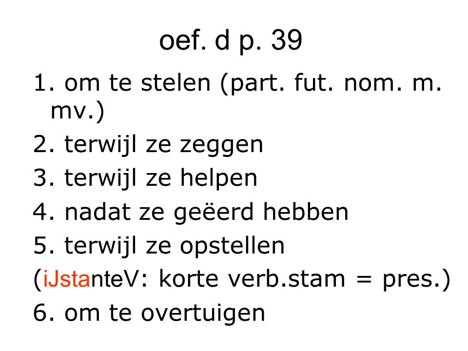 oef. d p. 39 1. om te stelen (part. fut. nom.