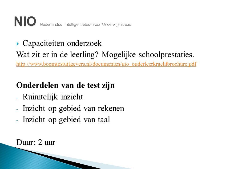  Capaciteiten onderzoek Wat zit er in de leerling? Mogelijke schoolprestaties. http://www.boomtestuitgevers.nl/documenten/nio_ouderleerkrachtbrochure