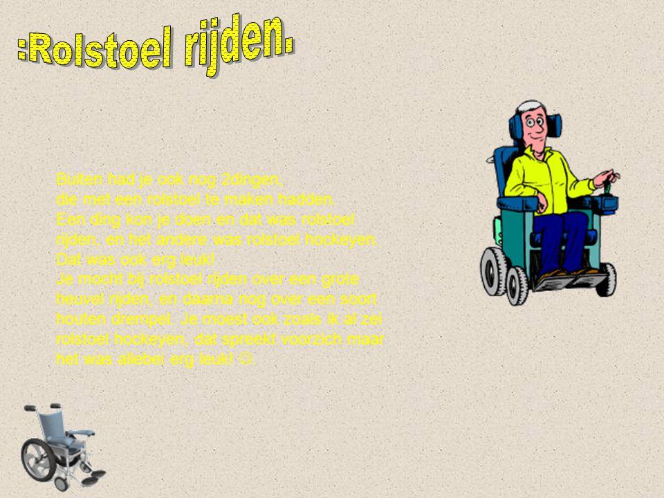 Buiten had je ook nog 2dingen, die met een rolstoel te maken hadden.