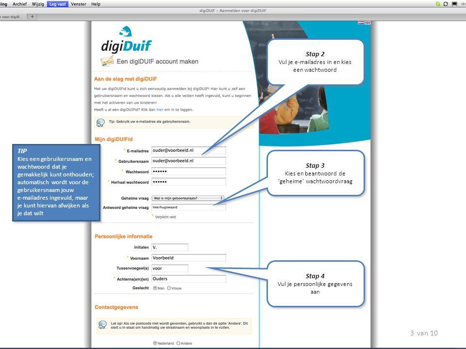 Stap 2 Vul je e-mailadres in en kies een wachtwoord Stap 2 Vul je e-mailadres in en kies een wachtwoord Stap 3 Kies en beantwoord de 'geheime' wachtwo
