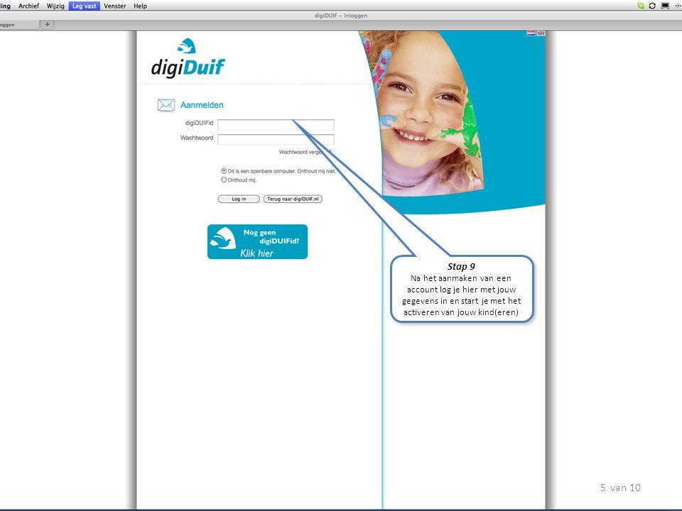 Stap 9 Na het aanmaken van een account log je hier met jouw gegevens in en start je met het activeren van jouw kind(eren) Stap 9 Na het aanmaken van e
