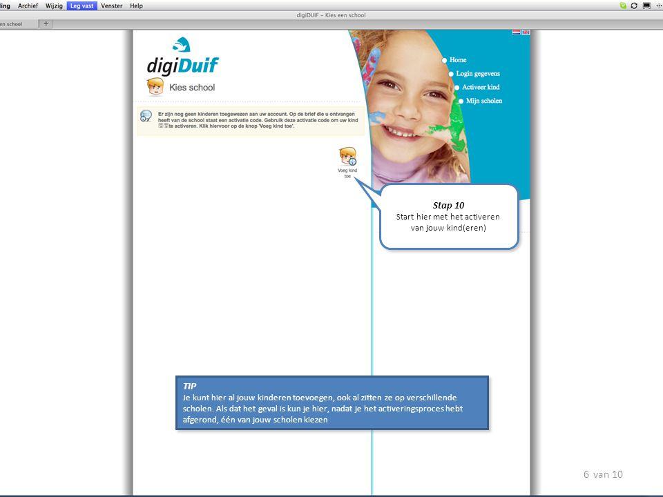 Stap 10 Start hier met het activeren van jouw kind(eren) Stap 10 Start hier met het activeren van jouw kind(eren) TIP Je kunt hier al jouw kinderen to