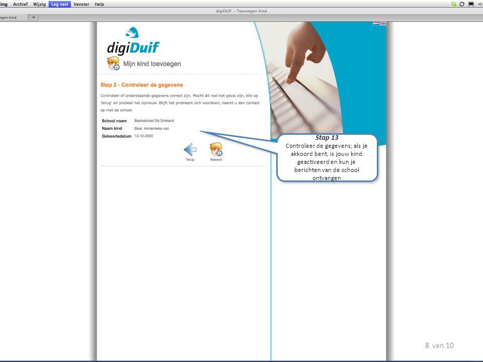 Stap 13 Controleer de gegevens; als je akkoord bent, is jouw kind geactiveerd en kun je berichten van de school ontvangen Stap 13 Controleer de gegeve