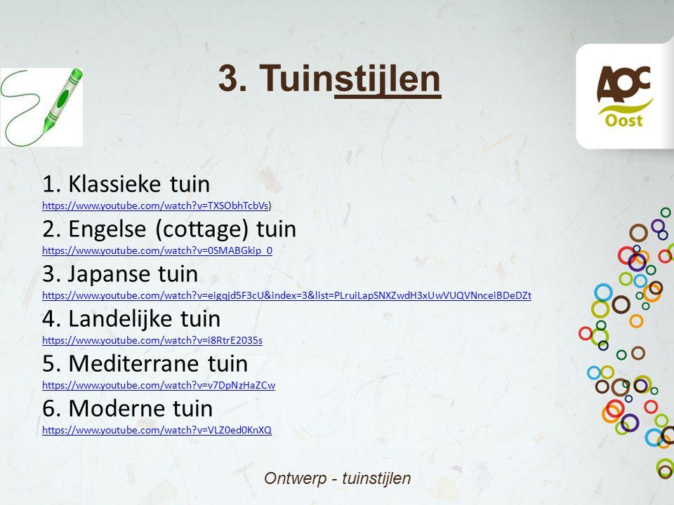 3. Tuinstijlen Ontwerp - tuinstijlen 1. Klassieke tuin https://www.youtube.com/watch?v=TXSObhTcbVshttps://www.youtube.com/watch?v=TXSObhTcbVs) 2. Enge