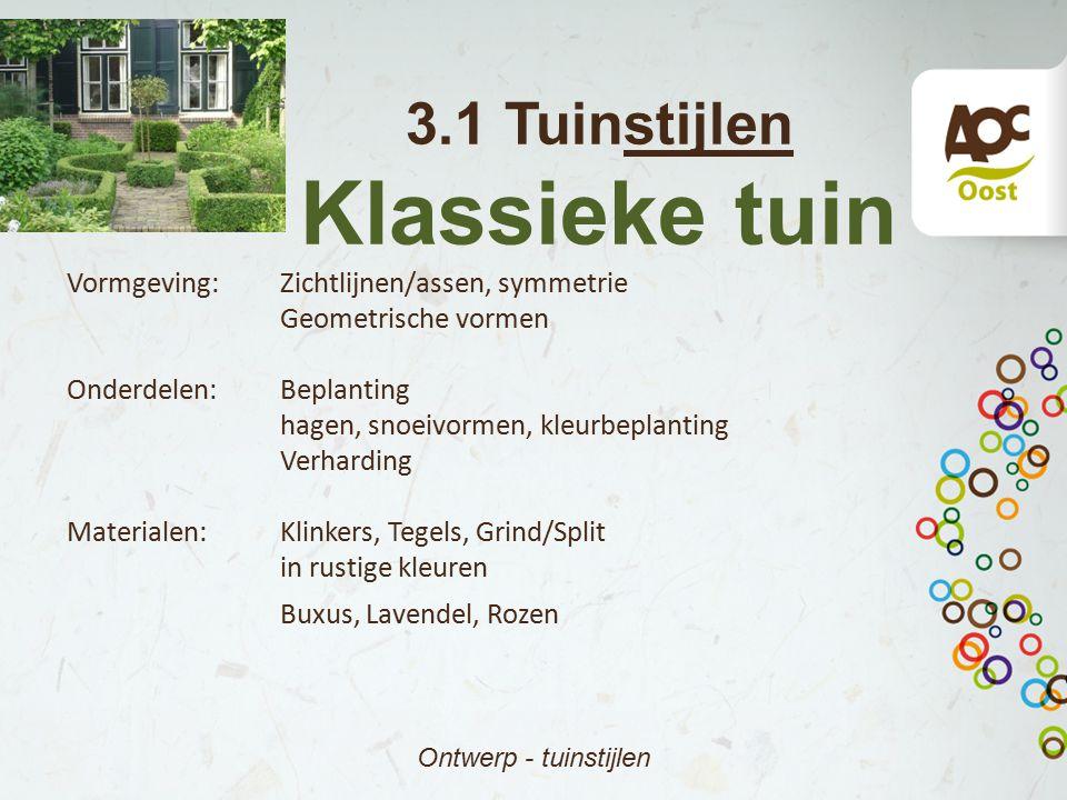 3.1 Tuinstijlen Klassieke tuin Ontwerp - tuinstijlen Vormgeving:Zichtlijnen/assen, symmetrie Geometrische vormen Onderdelen:Beplanting hagen, snoeivor