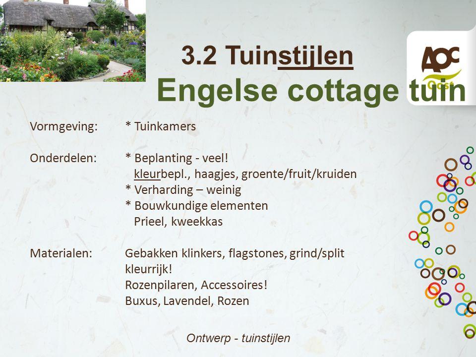 3.2 Tuinstijlen Engelse cottage tuin Ontwerp - tuinstijlen Vormgeving:* Tuinkamers Onderdelen:* Beplanting - veel! kleurbepl., haagjes, groente/fruit/