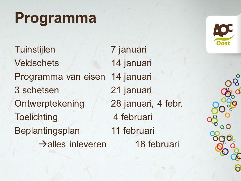 Programma Tuinstijlen7 januari Veldschets 14 januari Programma van eisen14 januari 3 schetsen21 januari Ontwerptekening28 januari, 4 febr. Toelichting