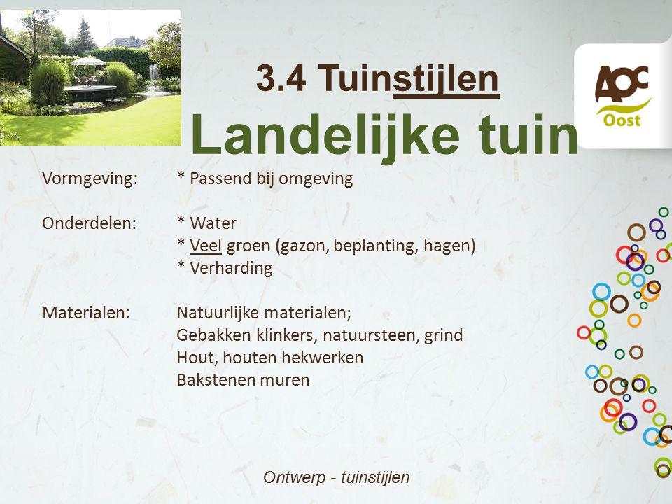 3.4 Tuinstijlen Landelijke tuin Ontwerp - tuinstijlen Vormgeving:* Passend bij omgeving Onderdelen:* Water * Veel groen (gazon, beplanting, hagen) * V