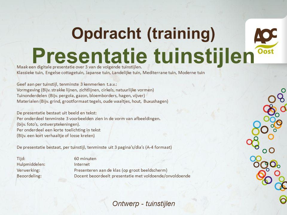Opdracht (training) Presentatie tuinstijlen Ontwerp - tuinstijlen Maak een digitale presentatie over 3 van de volgende tuinstijlen. Klassieke tuin, En