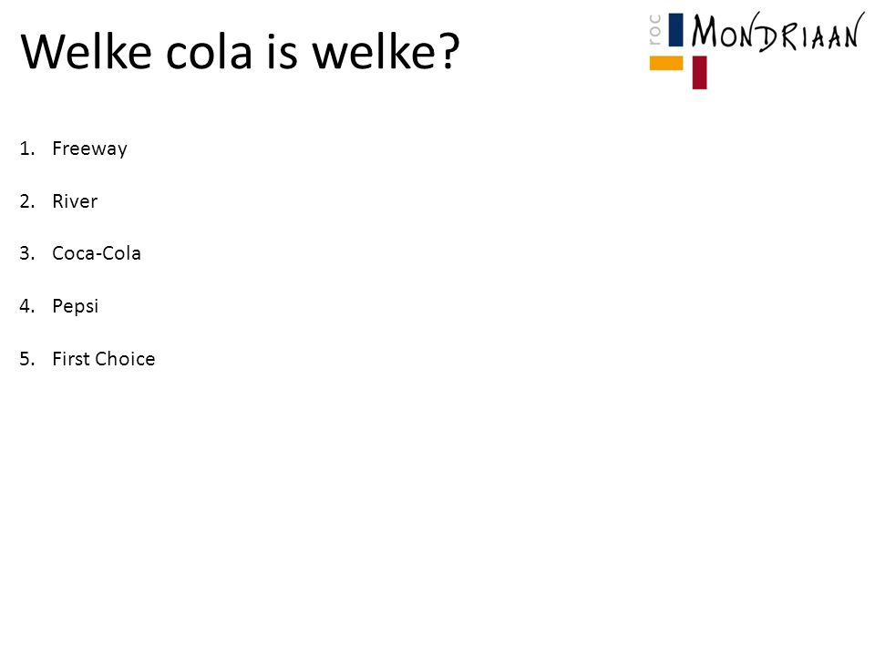 Welke cola is welke? 1.Freeway 2.River 3.Coca-Cola 4.Pepsi 5.First Choice