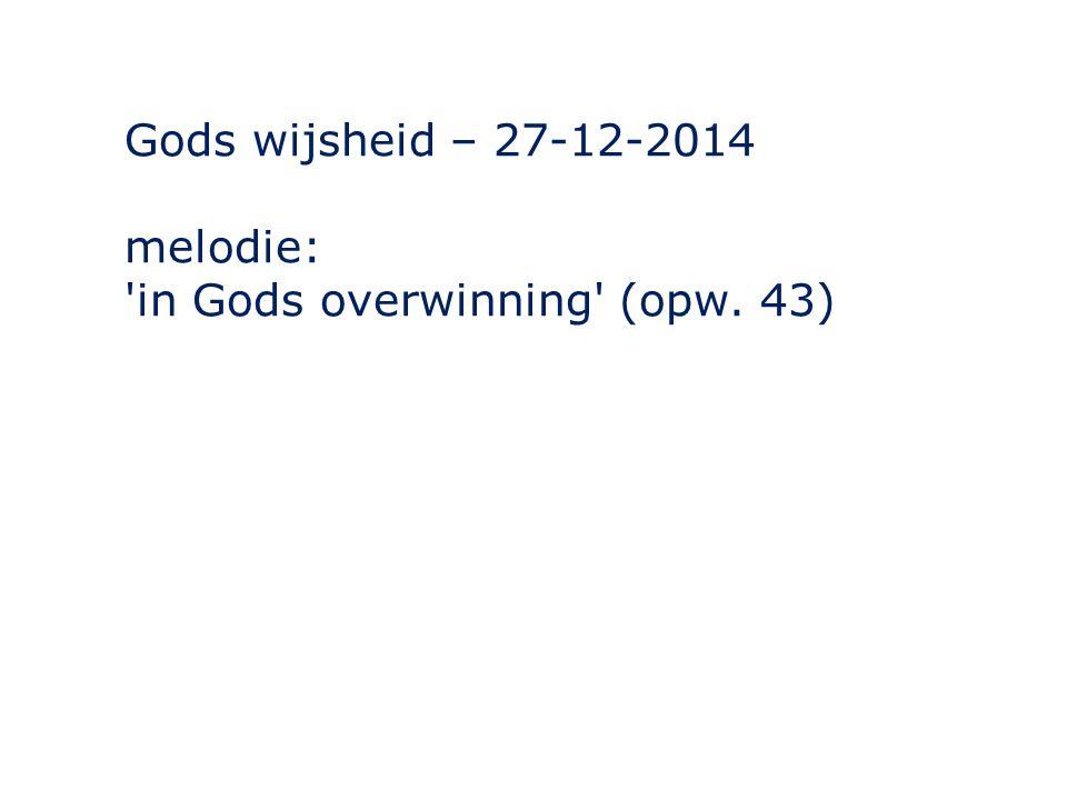 Gods wijsheid – 27-12-2014 melodie: in Gods overwinning (opw. 43)