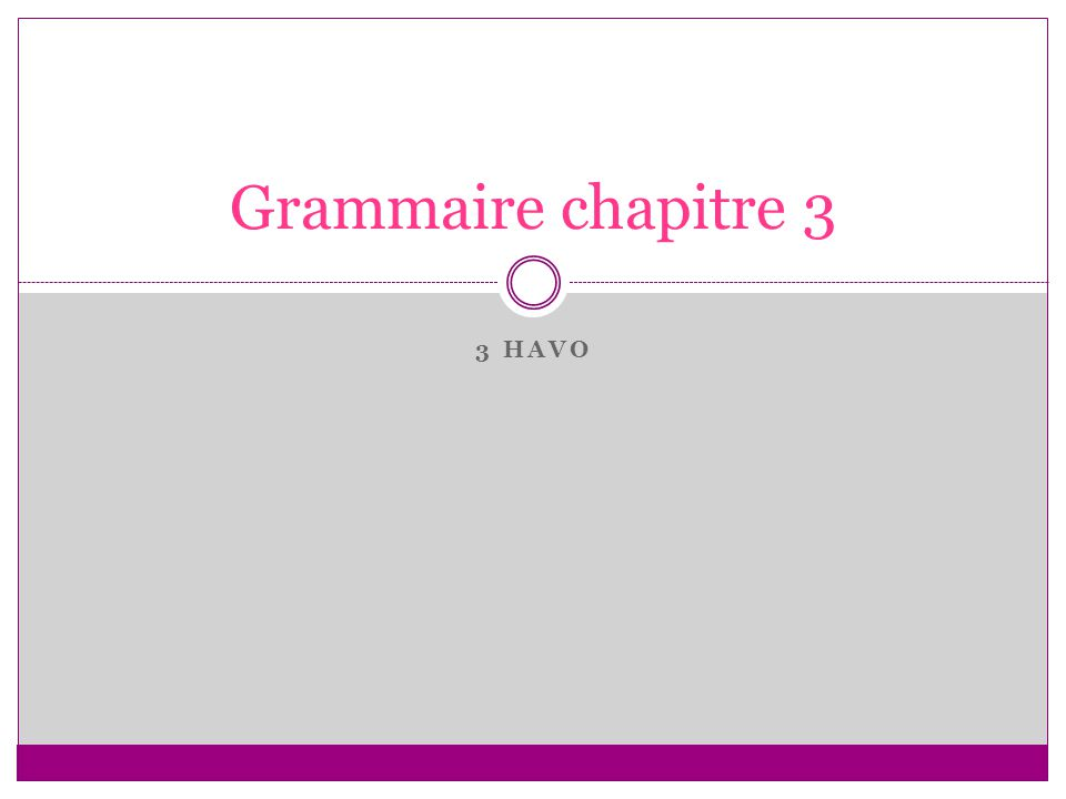 3 HAVO Grammaire chapitre 3