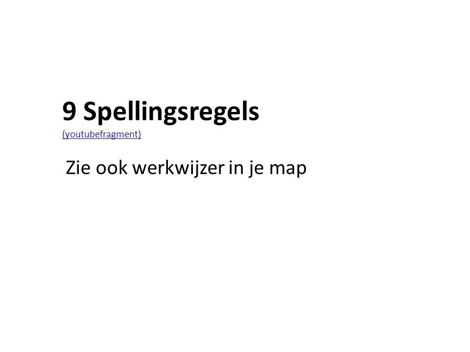 9 Spellingsregels (youtubefragment) (youtubefragment) Zie ook werkwijzer in je map