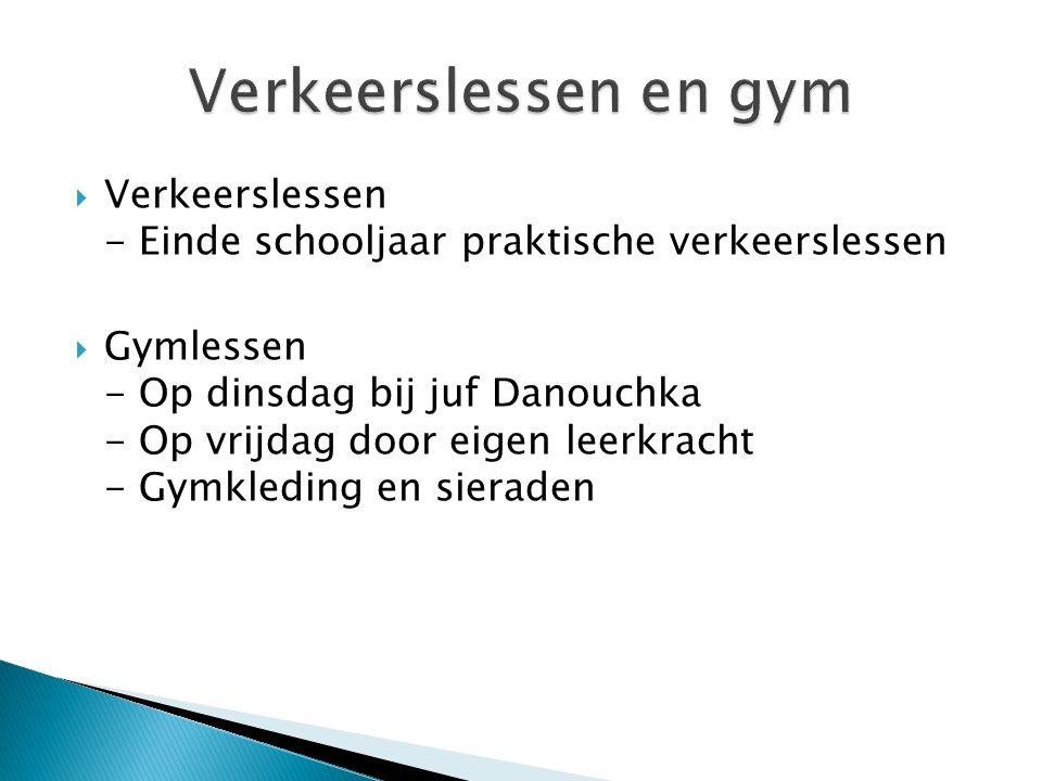  Verkeerslessen - Einde schooljaar praktische verkeerslessen  Gymlessen - Op dinsdag bij juf Danouchka - Op vrijdag door eigen leerkracht - Gymkleding en sieraden