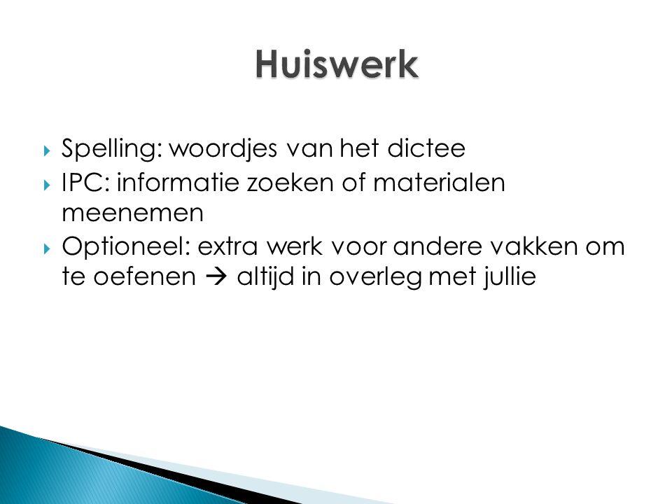  Spelling: woordjes van het dictee  IPC: informatie zoeken of materialen meenemen  Optioneel: extra werk voor andere vakken om te oefenen  altijd in overleg met jullie