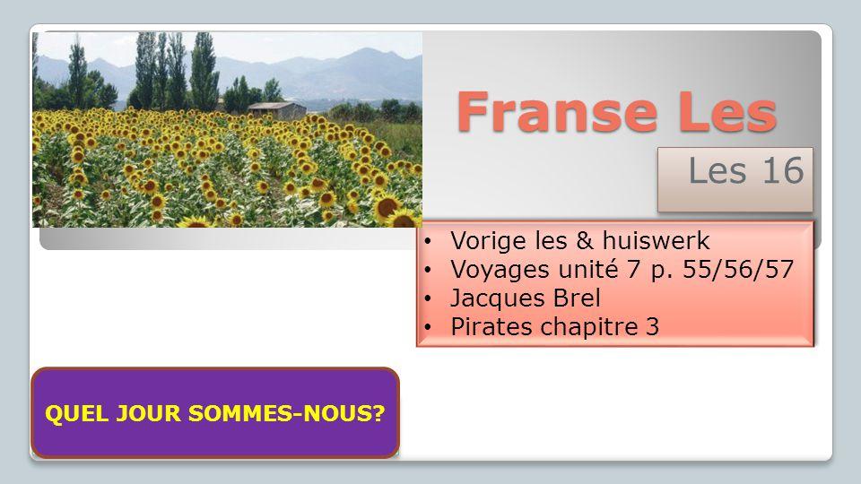 Franse Les Les 16 Vorige les & huiswerk Voyages unité 7 p. 55/56/57 Jacques Brel Pirates chapitre 3 Vorige les & huiswerk Voyages unité 7 p. 55/56/57