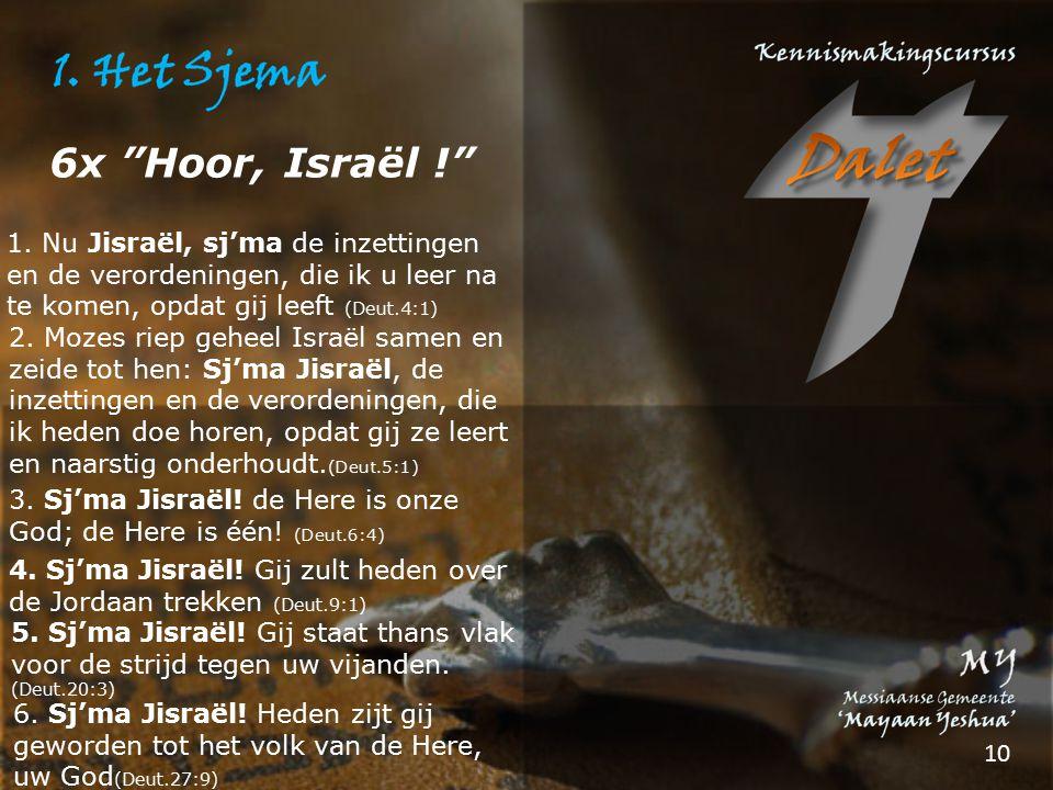 2. Mozes riep geheel Israël samen en zeide tot hen: Sj'ma Jisraël, de inzettingen en de verordeningen, die ik heden doe horen, opdat gij ze leert en n