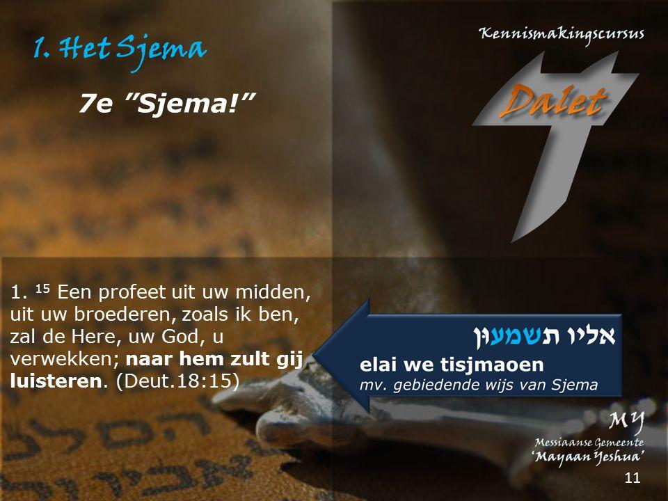 """7e """"Sjema!"""" 1. 15 Een profeet uit uw midden, uit uw broederen, zoals ik ben, zal de Here, uw God, u verwekken; naar hem zult gij luisteren. (Deut.18:1"""