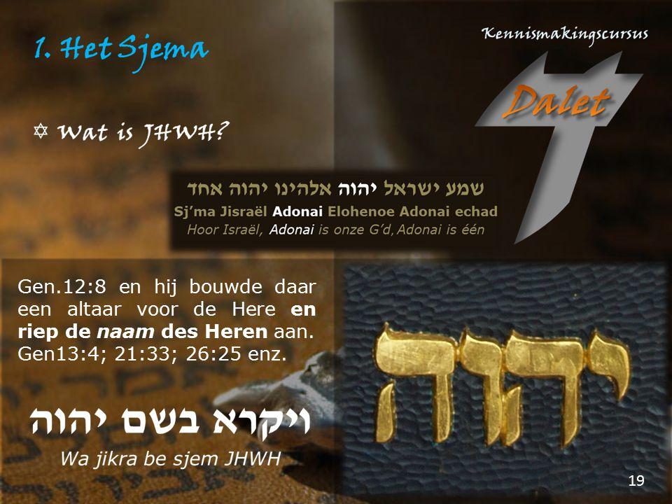 Gen.12:8 en hij bouwde daar een altaar voor de Here en riep de naam des Heren aan. Gen13:4; 21:33; 26:25 enz. 19