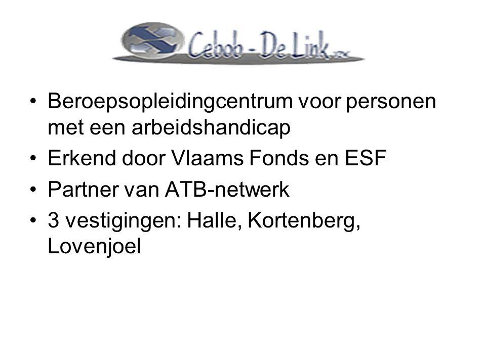 Beroepsopleidingcentrum voor personen met een arbeidshandicap Erkend door Vlaams Fonds en ESF Partner van ATB-netwerk 3 vestigingen: Halle, Kortenberg
