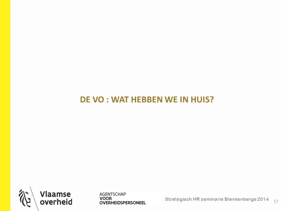 Strategisch HR seminarie Blankenberge 2014 DE VO : WAT HEBBEN WE IN HUIS? 17