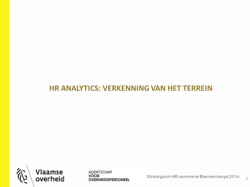 Strategisch HR seminarie Blankenberge 2014 HR ANALYTICS: VERKENNING VAN HET TERREIN 4