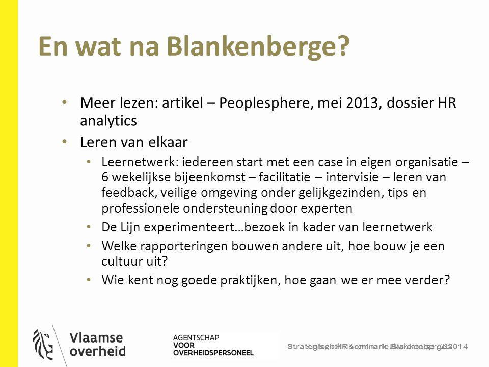 Strategisch HR seminarie Blankenberge 2014 En wat na Blankenberge? Strategisch HR seminarie Blankenberge 2014 44 Meer lezen: artikel – Peoplesphere, m