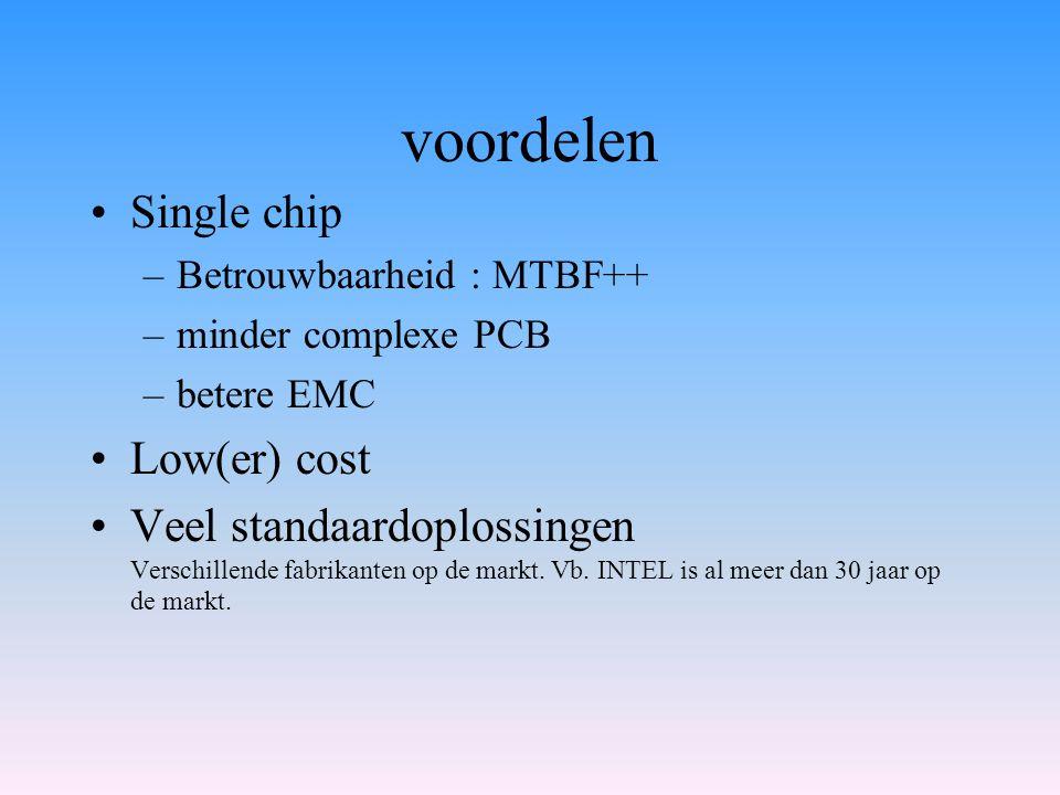 voordelen Single chip –Betrouwbaarheid : MTBF++ –minder complexe PCB –betere EMC Low(er) cost Veel standaardoplossingen Verschillende fabrikanten op d