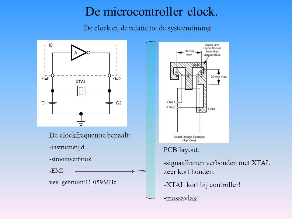 De clock en de relatie tot de systeemtiming De clockfrequentie bepaalt: -instructietijd -stroomverbruik -EMI veel gebruikt:11.059MHz PCB layout: -sign