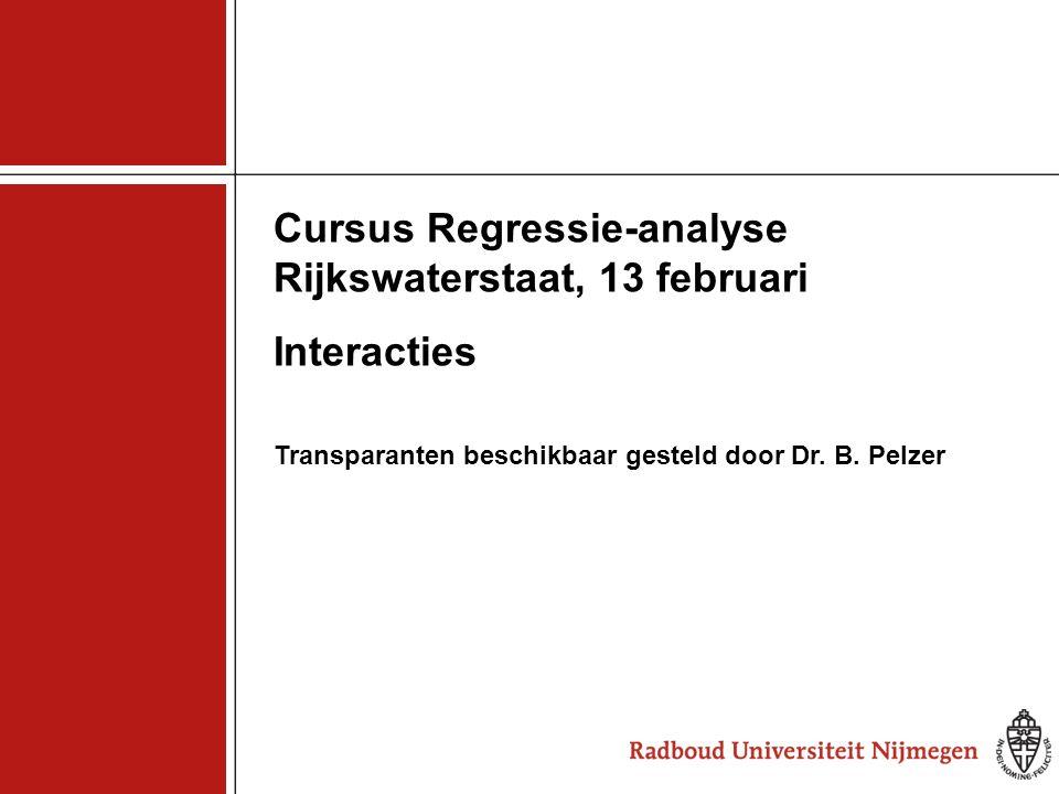 1 Cursus Regressie-analyse Rijkswaterstaat, 13 februari Interacties Transparanten beschikbaar gesteld door Dr. B. Pelzer