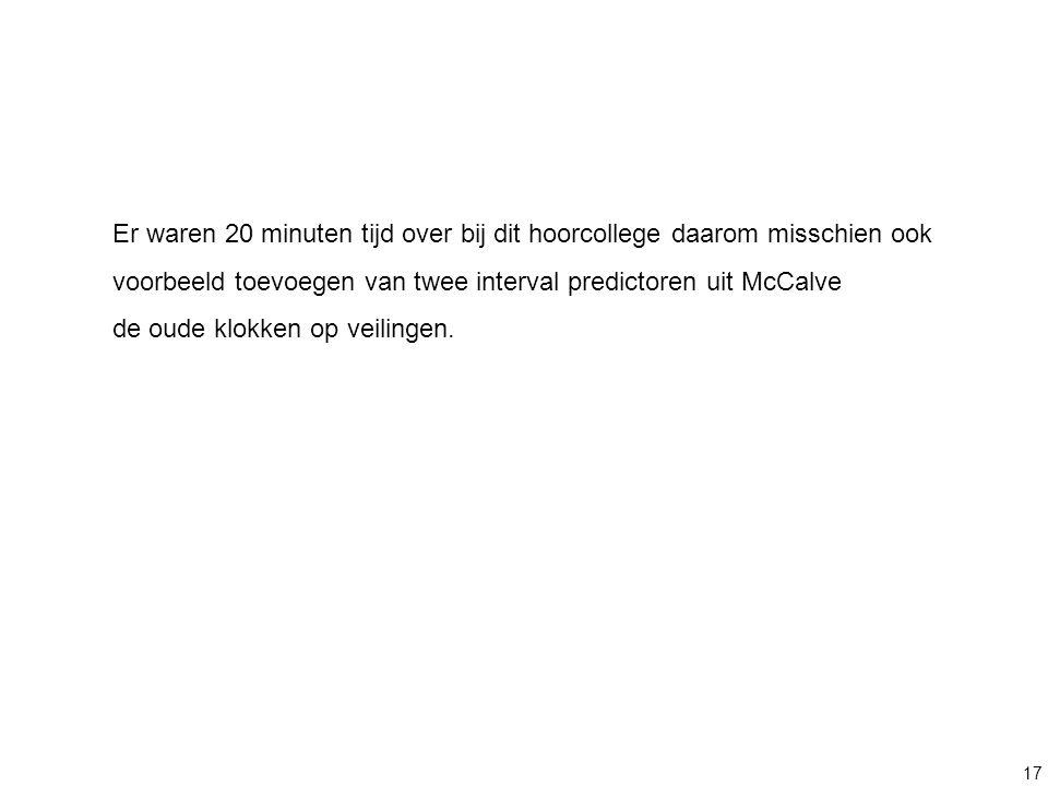 17 Er waren 20 minuten tijd over bij dit hoorcollege daarom misschien ook voorbeeld toevoegen van twee interval predictoren uit McCalve de oude klokke