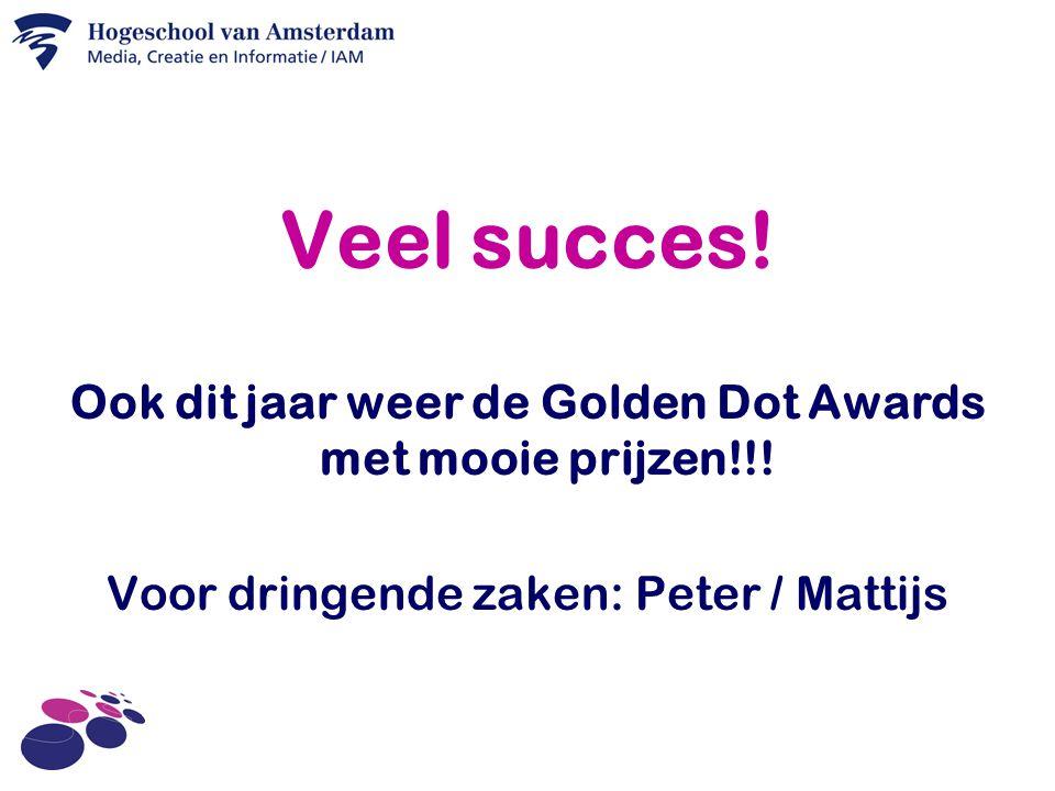 Veel succes.Ook dit jaar weer de Golden Dot Awards met mooie prijzen!!.