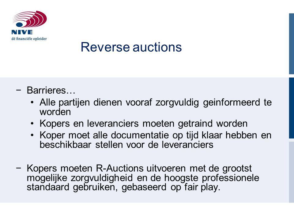 Reverse auctions −Barrieres… Alle partijen dienen vooraf zorgvuldig geinformeerd te worden Kopers en leveranciers moeten getraind worden Koper moet al