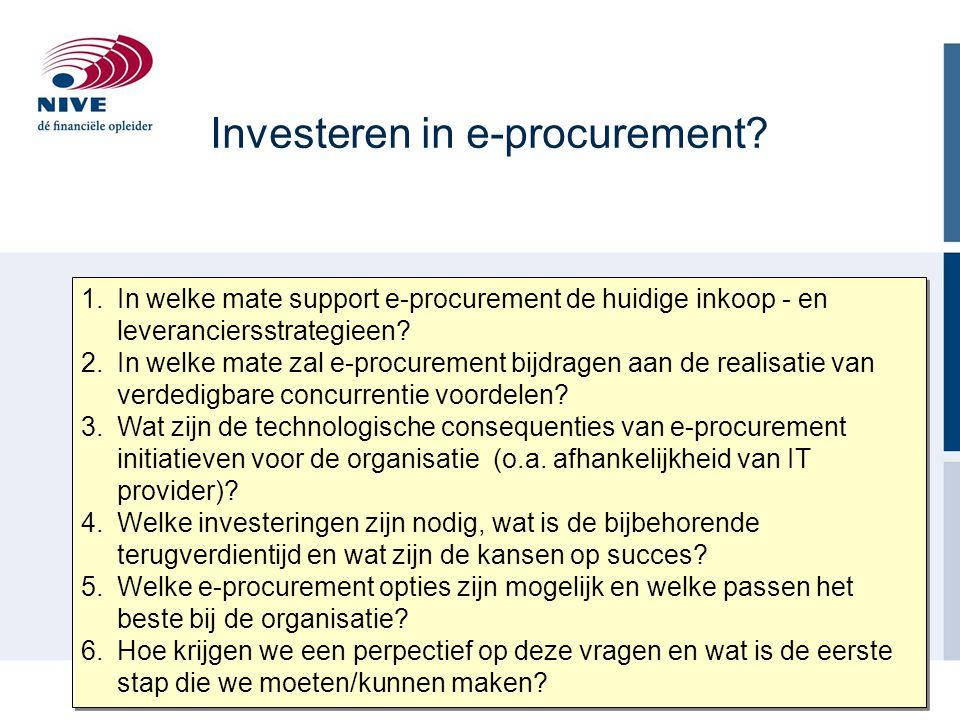 Investeren in e-procurement? 1.In welke mate support e-procurement de huidige inkoop - en leveranciersstrategieen? 2.In welke mate zal e-procurement b