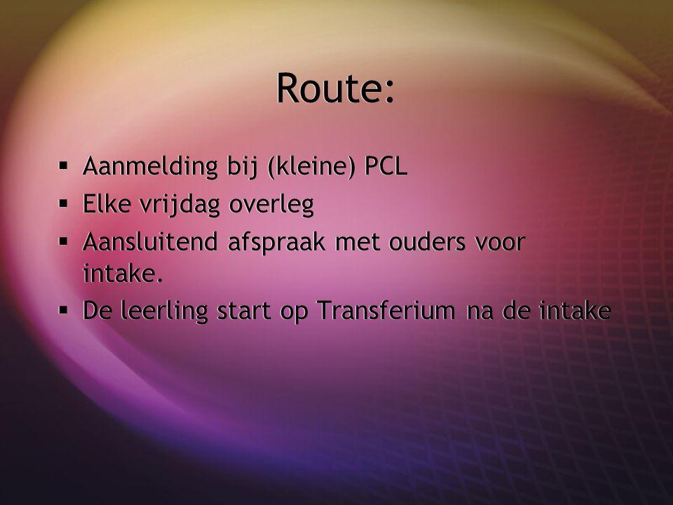Route:  Aanmelding bij (kleine) PCL  Elke vrijdag overleg  Aansluitend afspraak met ouders voor intake.