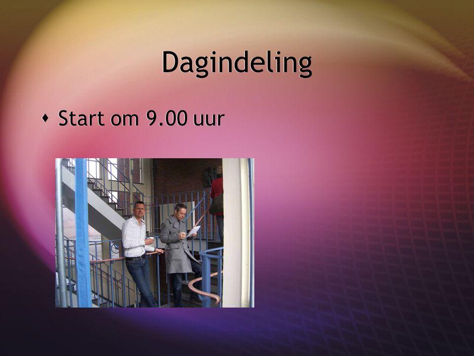 Dagindeling  Start om 9.00 uur