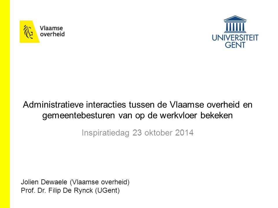 Administratieve interacties tussen de Vlaamse overheid en gemeentebesturen van op de werkvloer bekeken Inspiratiedag 23 oktober 2014 Jolien Dewaele (Vlaamse overheid) Prof.