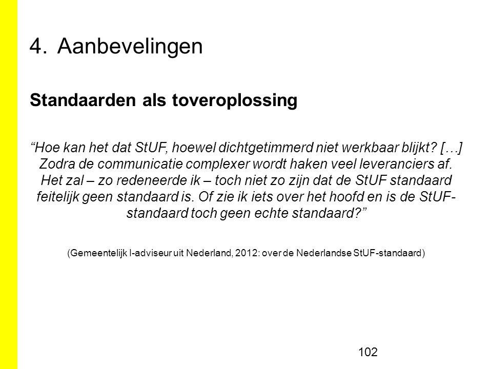 4.Aanbevelingen Standaarden als toveroplossing Hoe kan het dat StUF, hoewel dichtgetimmerd niet werkbaar blijkt.