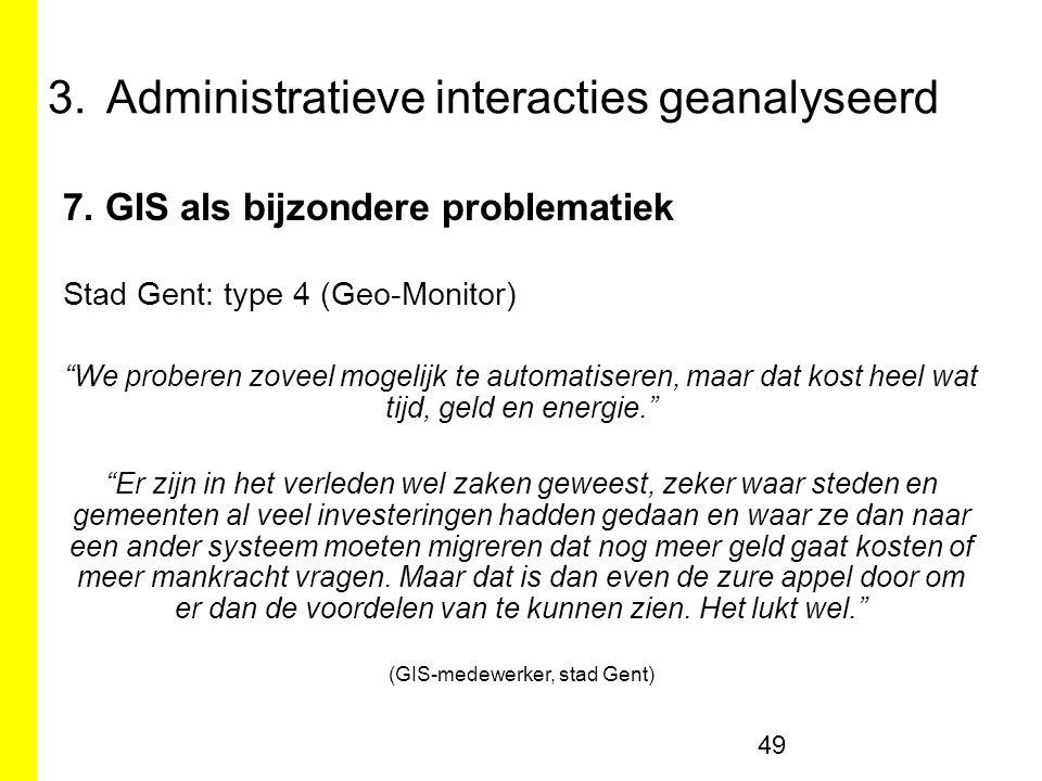 """7. GIS als bijzondere problematiek Stad Gent: type 4 (Geo-Monitor) """"We proberen zoveel mogelijk te automatiseren, maar dat kost heel wat tijd, geld en"""