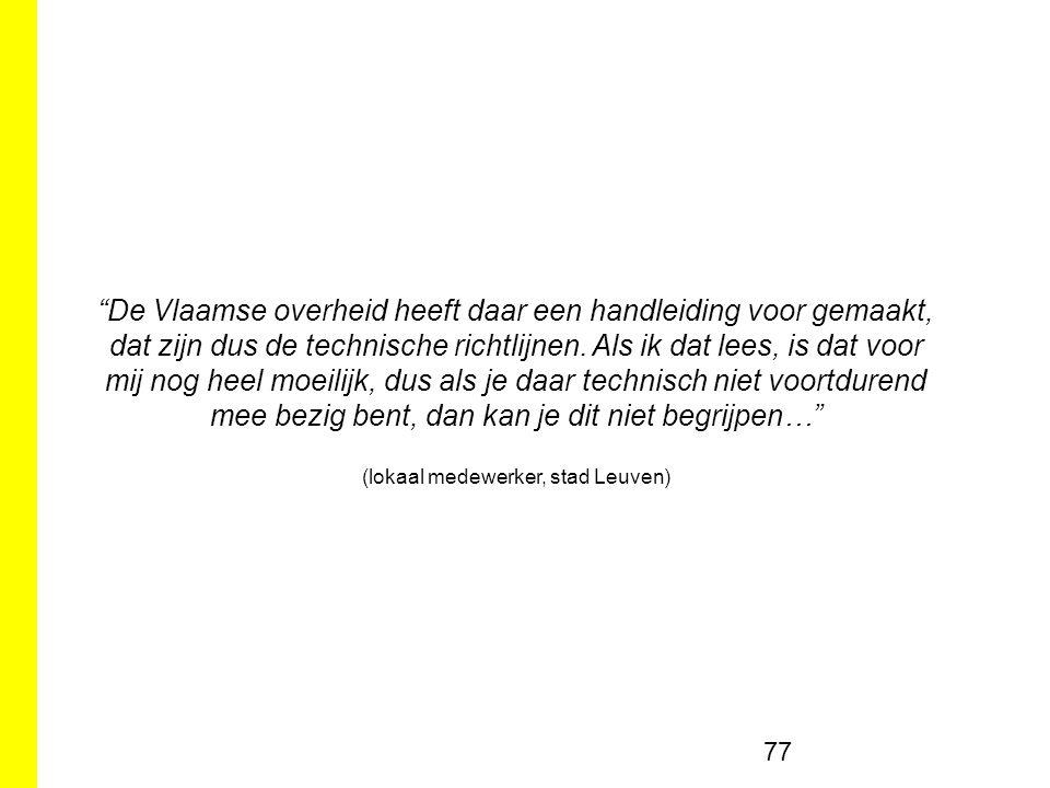 77 De Vlaamse overheid heeft daar een handleiding voor gemaakt, dat zijn dus de technische richtlijnen.