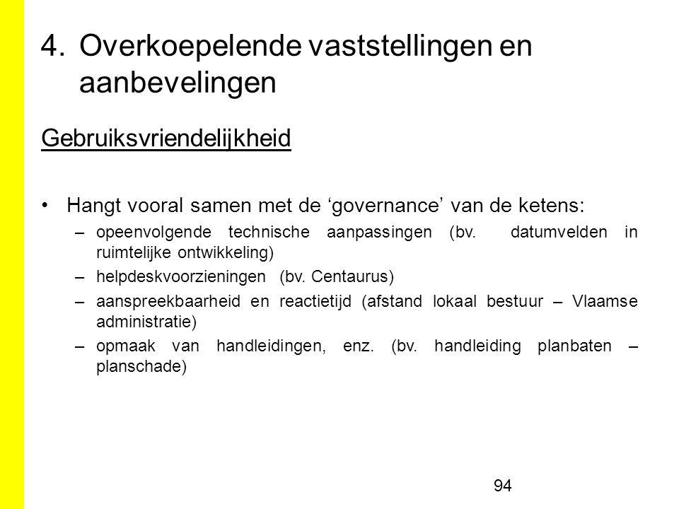 4.Overkoepelende vaststellingen en aanbevelingen Gebruiksvriendelijkheid Hangt vooral samen met de 'governance' van de ketens: –opeenvolgende technische aanpassingen (bv.