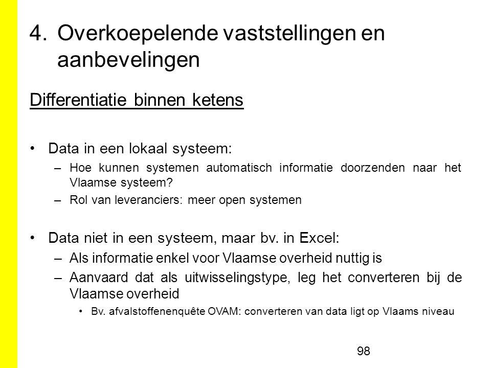 4.Overkoepelende vaststellingen en aanbevelingen Differentiatie binnen ketens Data in een lokaal systeem: –Hoe kunnen systemen automatisch informatie doorzenden naar het Vlaamse systeem.