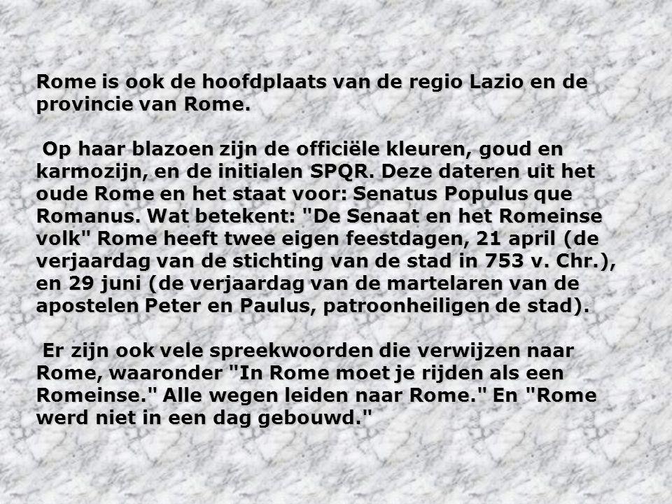 Rome is ook de hoofdplaats van de regio Lazio en de provincie van Rome.