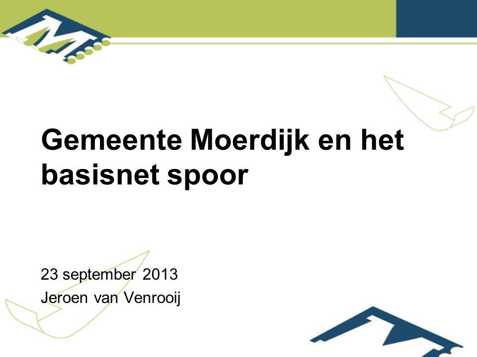 Gemeente Moerdijk en het basisnet spoor 23 september 2013 Jeroen van Venrooij
