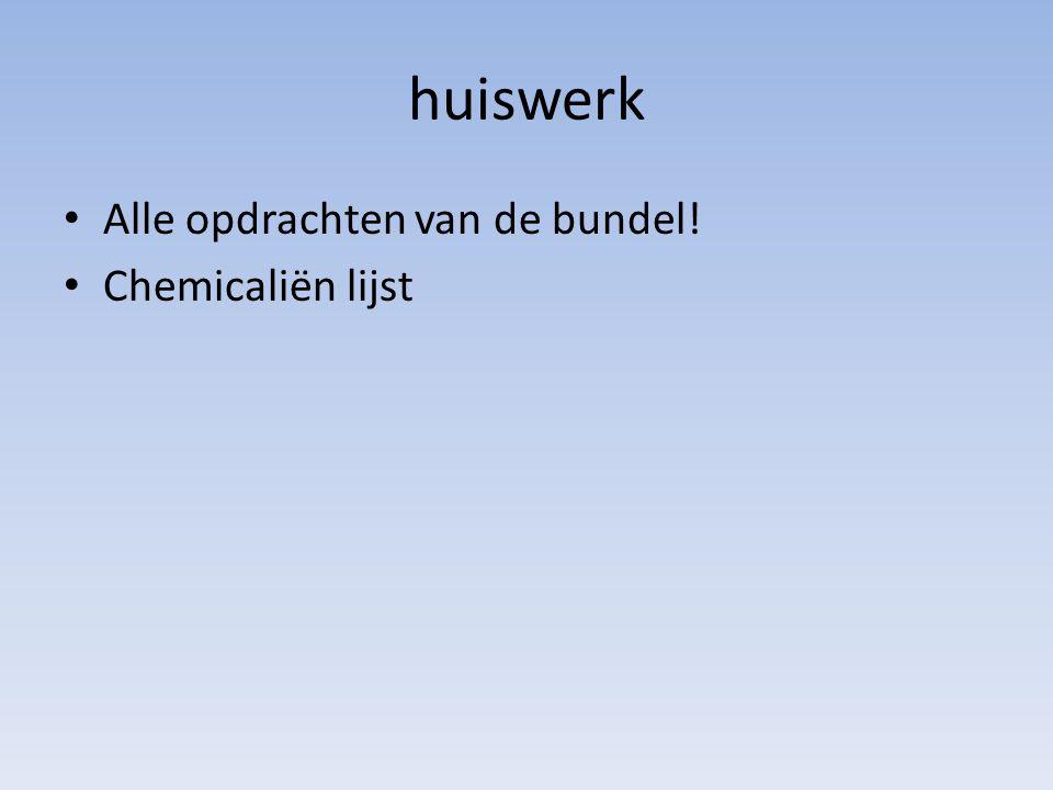 huiswerk Alle opdrachten van de bundel! Chemicaliën lijst